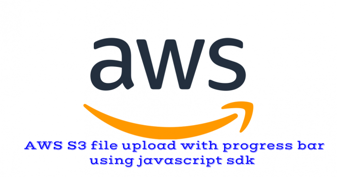 AWS S3 file upload with progress bar using javascript sdk » TCMHACK